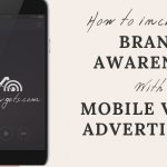 How to Increase Brand Awareness with Mobile Video Advertising
