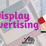 Display Advertising - All You Need to Know