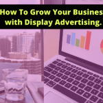 How To Grow Your Business with Display Advertising