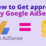 How to Get approved by Google AdSense