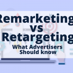 Remarketing vs Retargeting -What Advertisers Should know