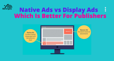 Native Ads vs Display Ads -  Which Is Better For Publishers