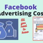 Facebook Advertising Cost - All you Need to know