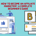 How To Become An Affiliate Marketer?: A Complete Beginner's Guide