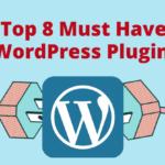 Top 8 Must Have WordPress Plugins