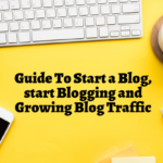 A Comprehensive Guide To Start a Blog, start Blogging and Growing Blog Traffic