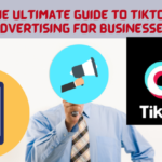 The Ultimate Guide to TikTok Advertising for Businesses