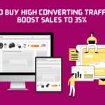 Guide To Buy High Converting Traffic that Boost Sales to 35%